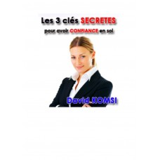 Les 3 cles secretes pour avoir confiance en soi by David Komsi