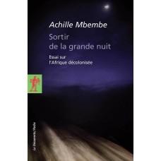Sortir de la grande nuit: Essai sur l Afrique decolonisee de Achille Mbembe