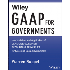 Wiley Regulatory Reporting Ruppel Warren - Wiley GAAP for Governments 2015  Interpretation and Application of Generally Accepted Accounting Principles for State and Local Governments 2015 Wiley