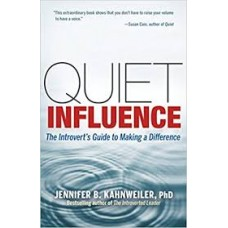 Quiet Influence: The Introvert s Guide to Making a Difference