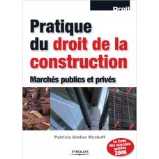 Pratique du droit de la  construction Marches publics et prives