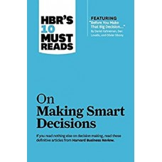 HBR 10 Must Reads on Making Smart Decisions