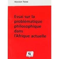 Essai sur la problematique philosophique dans l afrique actuelle Tle