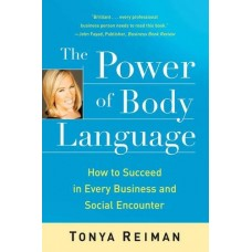 The Power of Body Language-How to Succeed in Every Business and Social Encounter
