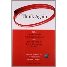 Think Again-Why Good Leaders Make Bad Decisions and How to Keep It from Happening to You