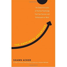 The Happiness Advantage-The Seven Principles of Positive Psychology That Fuel Success and Performance at Work