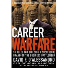 Career Warfare-10 Rules for Building a Successful Personal Brand and Fighting to Keep It