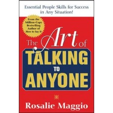 The Art of Talking to Anyone-Essential People Skills for Success in Any Situation