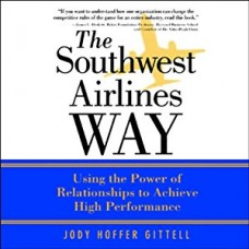 The Southwest Airlines Way- Using the Power of Relationships to Achieve High Performance