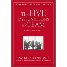 The Five Dysfunctions of a Team-A Leadership Fable