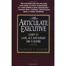 The Articulate Executive- Learn to Look Act and Sound Like a Leader