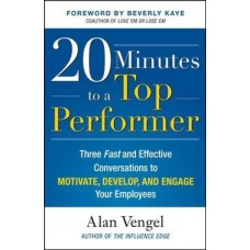 20 Minutes to a Top Performer-Three Fast and Effective Conversations to Motivate Develop and Engage Your Employees