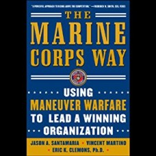 The Marine Corps Way-Using Maneuver Warfare to Lead a Winning Organization