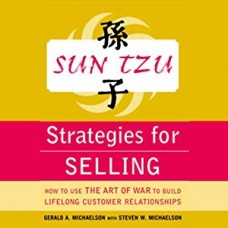 Sun Tzu Strategies for Selling-How to Use The Art of War to Build Lifelong Customer Relationships