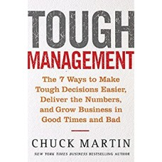 Tough Management-The 7 Winning Ways to Make Tough Decisions Easier  Deliver the Numbers and Grow Business in Good Times and Bad