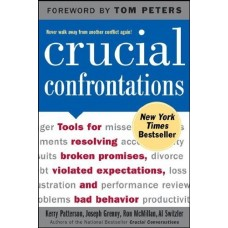 Crucial Confrontations-Tools for Resolving Broken Promises Violated Expectations and Bad Behavior