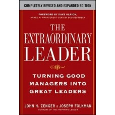 The Extraordinary Leader-Turning Good Managers into Great Leaders