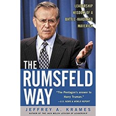 The Rumsfeld Way-Leadership Wisdom of a Battle-Hardened Maverick