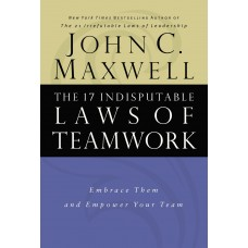 The 17 Indisputable Laws of Teamwork-Embrace Them and Empower Your Team
