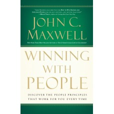 Winning With People-Discover the People Principles That Work for You Every Time