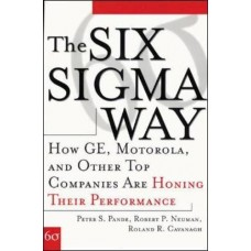 The Six Sigma Way-How GE Motorola and Other Top Companies are Honing Their Performance