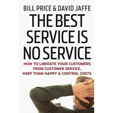The Best Service Is No Service: How to Liberate Your Customers from Customer Service, Keep Them Happy, and Control Costs