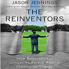 The Reinventors: How Extraordinary Companies Pursue Radical Continuous