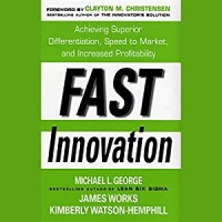 Fast Innovation: Achieving Superior Differentiation, Speed to Market
