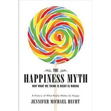 Jennifer Hecht The Happiness Myth An Expose