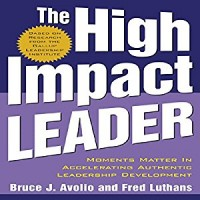 The High Impact Leader: Authentic, Resilient Leadership that Gets Results