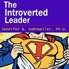 The Introverted Leader-Building on Your Quiet Strength