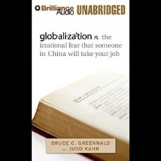 glob•ali•za´•tion: n. The Irrational Fear that Someone in China Will Take Your Job
