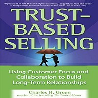 Trust-Based Selling: Using Customer Focus and Collaboration