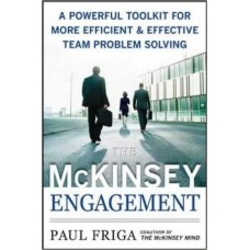 The McKinsey Engagement: A Powerful Toolkit for More Efficient & Effective Team Problem Solving