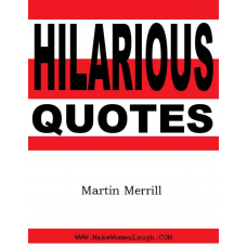 HILARIOUS QUOTES MARTIN MERRILL