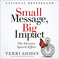 Small Message- Big Impact: The Elevator Speech Effect