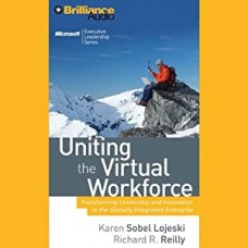 Uniting the Virtual Workforce: Transforming Leadership and Innovation in the Globally Integrated Enterprise