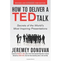 How to Deliver a TED Talk: Secrets of the World's Most Inspiring Presentations, Revised and Expanded Edition