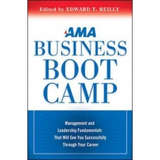 AMA Business Boot Camp: Management and Leadership Fundamentals That Will See You Successfully Through Your Career