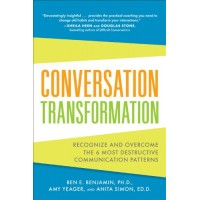 Conversation Transformation - Recognize and Overcome the 6 Most Destructive Communication Patterns