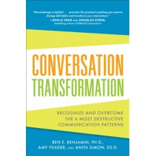 Conversation Transformation - Recognize and Overcome the 6 Most Destructive Communication Patterns
