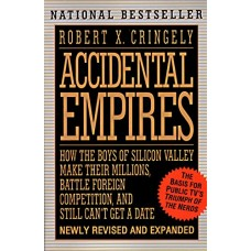 Accidental Empires - How the Boys of Silicon Valley Make Their Millions  Battle Foreign Competition and Still Can t Get a Date