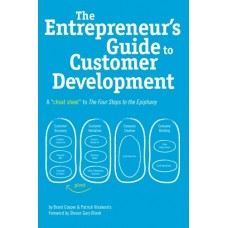 The Entrepreneur s Guide to Customer Development - A cheat sheet to The Four Steps to the Epiphany