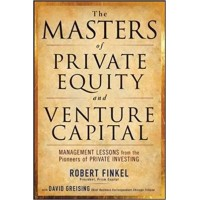 The Masters of Private Equity and Venture Capital - Management Lessons from the Pioneers of Private Investing Professional Finance and Investment