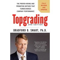 Topgrading: The Proven Hiring and Promoting Method That Turbocharges Company Performance, Third Edition