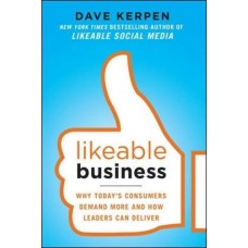 Likeable Business: Why Today's Consumers Demand More and How Leaders Can Deliver (Management & Leadership)