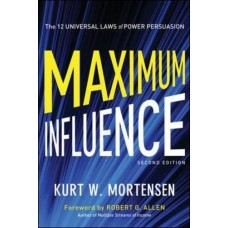 Maximum Influence: The 12 Universal Laws of Power Persuasion, Second Edition