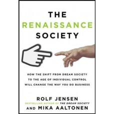 The Renaissance Society: How the Shift from Dream Society to the Age of Individual Control will Change the Way You Do