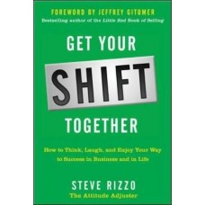 Get Your SHIFT Together - How to Think-Laugh and Enjoy Your Way to Success in Business and in Life