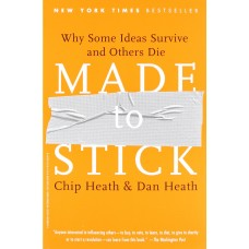 Made to Stick Why Some Ideas Survive and Others Die
